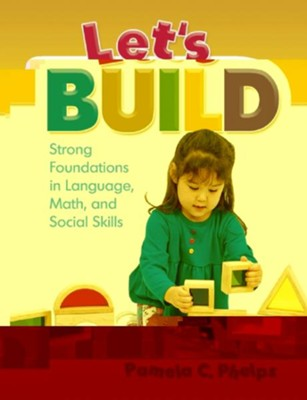 Let's Build: Strong Foundations in Language, Math, Social Skills  -     By: Pamela C. Phelps
