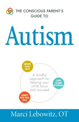 The Conscious Parent's Guide to Autism  -     By: Marci Lebowitz