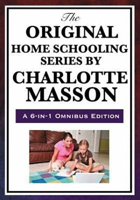 The Original Home Schooling Series by Charlotte Mason (Omnibus)  -     By: Charlotte Mason