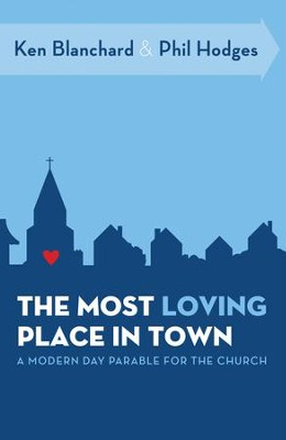 The Most Loving Place in Town: A Modern Day Parable for the Church - eBook  -     By: Ken Blanchard, Phil Hodges