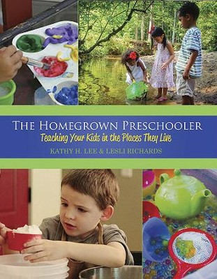 The Homegrown Preschooler: Teaching Your Kids in the Places They Live  -     By: Kathy Lee, Leslie Richards