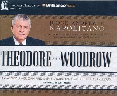 Theodore and Woodrow: How Two American Presidents Destroyed Constitutional Freedom - unabridged audiobook on CD  -     Narrated By: Scott Moore     By: Andrew P. Napolitano