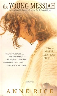 The Young Messiah (Movie-tie-in) (Originally published as Christ the Lord: Out of Egypt) A Novel  -     By: Anne Rice