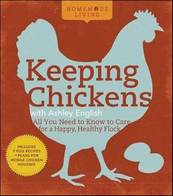 Homemade Living: Keeping Chickens with Ashley English  -     By: Ashley English