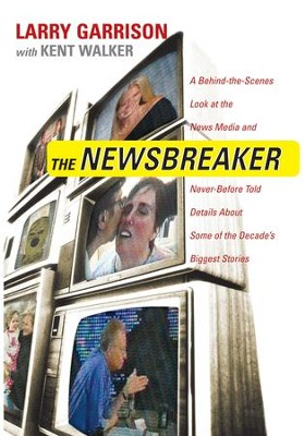 The NewsBreaker: A Behind the Scenes Look at the News Media and Never Before Told Details about Some of the Decade's Biggest Stories - eBook  -     By: Larry Garrison, Kent Walker