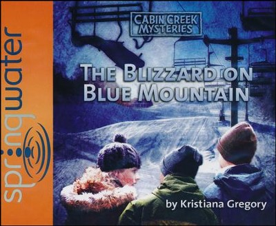 Blizzard on Blue Mountain, Cabin Creek Mysteries #5 Audiobook on CD  -     By: Kristiana Gregory