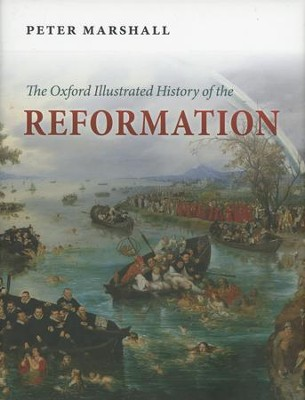 The Oxford Illustrated History of the Reformation  -     By: Peter Marshall