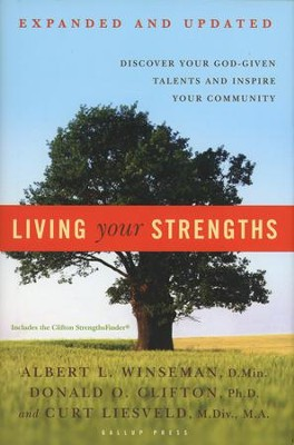 Living Your Strengths: Discover Your God-given Talents and Inspire Your Community, Expanded and Updated  -     By: Albert L. Winseman, Donald O. Clifton, Curt Liesveld