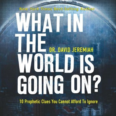 What in the World Is Going On? Unabridged Audiobook on CD  -     Narrated By: Wayne Shepherd     By: Dr. David Jeremiah