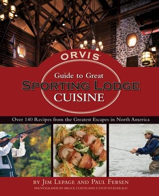 The Orvis Guide to Great Sporting Lodge Cuisine - eBook  -     By: Jim Lepage, Paul Fersen