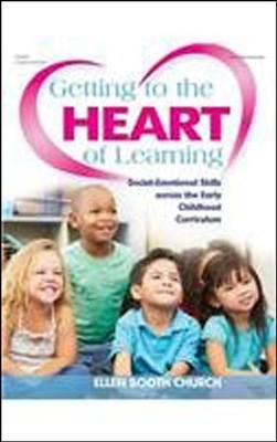 Getting To The Heart Of Learning: Social-Emotional Skills across the Early Childhood Curriculum  -     By: Ellen Booth Church