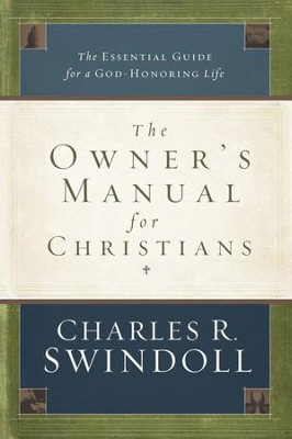 The Owner's Manual for Christians: The Essential Guide for a God-Honoring Life - eBook  -     By: Charles R. Swindoll