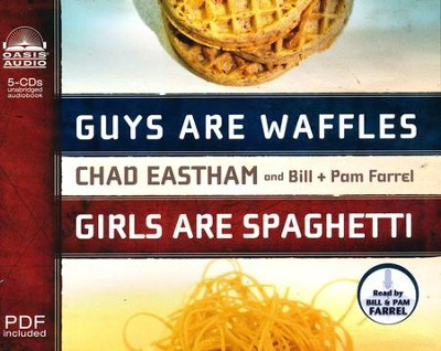 Guys are Waffles, Girls are Spaghetti - Unabridged Audiobook on CD  -     By: Bill Farrel, Pam Farrel, Chad Eastham
