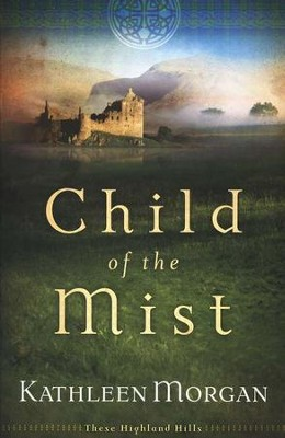 Child of the Mist, These Highland Hills Series #1   -     By: Kathleen Morgan