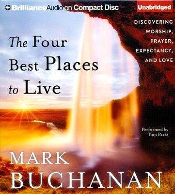 The Four Best Places to Live: Discovering Worship, Prayer, Expectancy, and Love - unabridged audiobook on CD  -     By: Mark Buchanan
