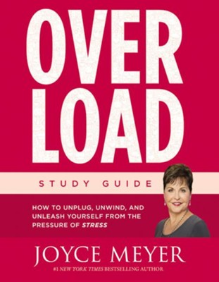 Overload: How to Unplug, Unwind, and Unleash Yourself from the Pressures of Stress, Study Guide  -     By: Joyce Meyer