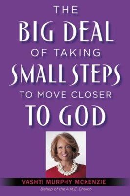The Big Deal of Taking Small Steps to Move Closer to God  -     By: Vashti McKenzie