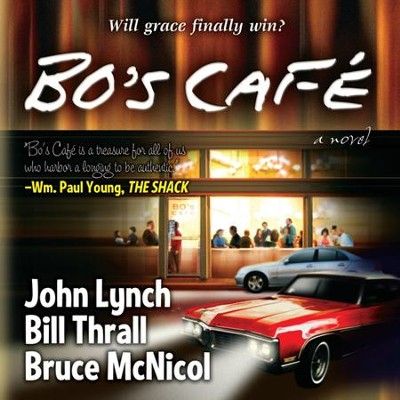 Bo's Cafe: Unabridged Audiobook on CD  -     By: Bill Thrall, Bruce McNicol, John Lynch