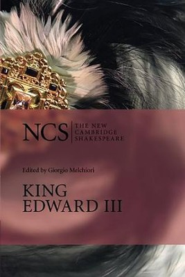 The New Cambridge Shakespeare: King Edward III  -     Edited By: Giorgio Melchiori     By: William Shakespeare