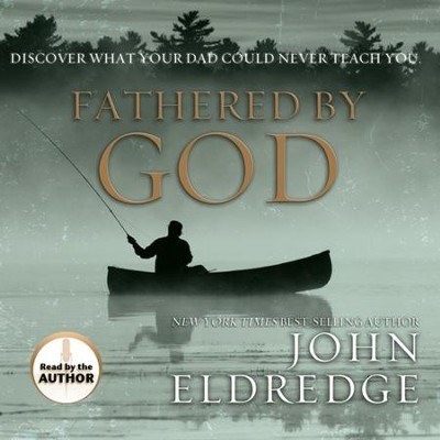 Fathered by God Unabridged Audiobook on CD  -     By: John Eldredge