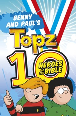 Benny and Paul's Topz 10 Heroes of the Bible  -     By: Alexa Tewkesbury