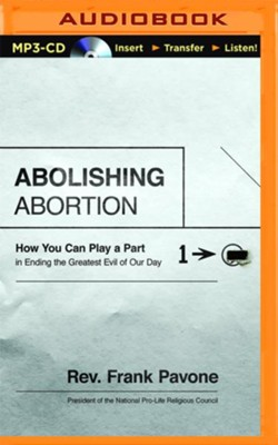 Abolishing Abortion: How You Can Play a Part in Ending the Greatest Evil of Our Day - unabridged audio book on MP3-CD  -     By: Frank Pavone