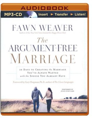 The Argument-Free Marriage: 28 Days to Creating the Marriage You've Always Wanted with the Spouse You Already Have - unabridged audio book on MP3-CD  -     By: Fawn Weaver