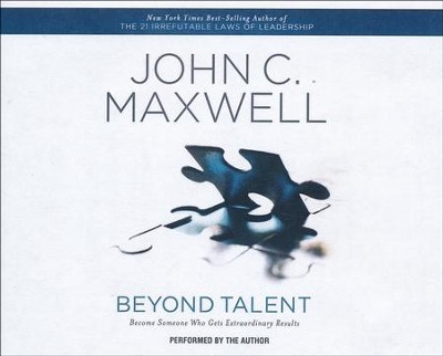 Beyond Talent: Becoming Someone Who Gets Extraordinary Results - abridged audio book on CD  -     Narrated By: John C. Maxwell     By: John C. Maxwell