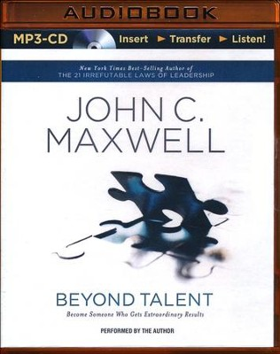 Beyond Talent: Becoming Someone Who Gets Extraordinary Results - Abridged audio book on MP3-CD  -     Narrated By: John C. Maxwell     By: John C. Maxwell