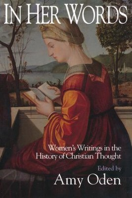 In Her Words: Women's Writings in the History of Christian Thought   -     By: Amy Oden