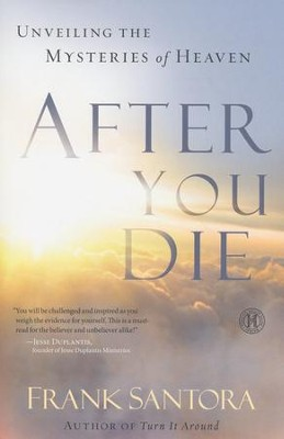 After You Die: Unveiling the Mysteries of Heaven  and the Afterlife  -     By: Frank Santora