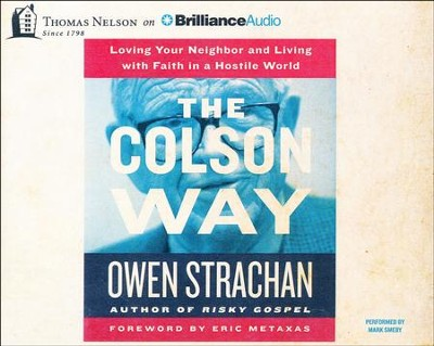 The Colson Way: Loving Your Neighbor and Living with Faith in a Hostile World - unabridged audio book on CD  -     By: Owen Strachan
