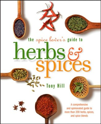 The Spice Lover's Guide to Herbs and Spices  -     By: Tony Hill
