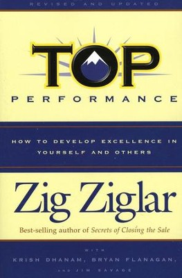 Top Performance, Revised Edition: How to Develop  Excellence in Yourself and Others  -     By: Zig Ziglar, Krish Dhanam, Bryan Flanagan