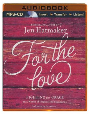 For the Love: Fighting for Grace in a World of Impossible Standards - unabridged audio book on MP3-CD  -     By: Jen Hatmaker