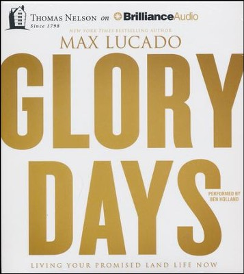 Glory Days: Living Your Promised Land Life Now - unabridged audio book on CD  -     By: Max Lucado