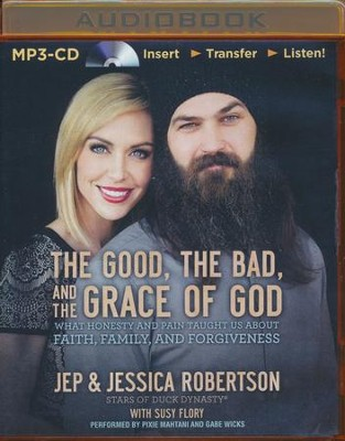 The Good, the Bad, and the Grace of God: What Honesty and Pain Taught Us About Faith, Family, and Forgiveness - unabridged audio book on MP3-CD  -     By: Jep Robertson