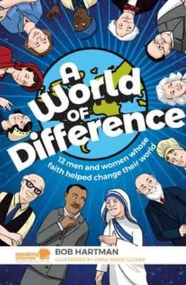 A World of Difference: 12 Men and Women Whose Faith Helped Change their World  -     By: Bob Hartman