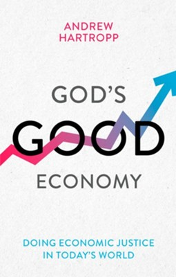 God's Good Economy: Doing Economic Justice In Today's World  -     By: Andrew Hartropp