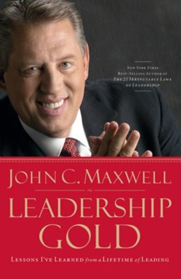 Leadership Gold: Lessons I've Learned from a Lifetime of Leading - abridged audio book on CD  -     Narrated By: John C. Maxwell     By: John C. Maxwell