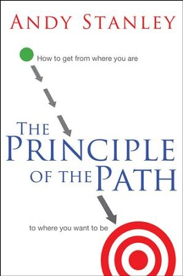 The Principle of the Path: How to Get from Where You Are to Where You Want to Be - eBook  -     By: Andy Stanley