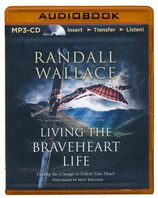 Living the Braveheart Life: Finding the Courage to Follow Your Heart - unabridged audio book on MP3-CD  -     By: Randall Wallace