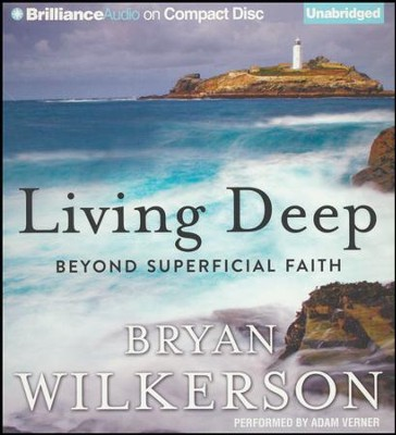 Living Deep: Beyond Superficial Faith - unabridged audiobook on CD  -     By: Bryan Wilkerson