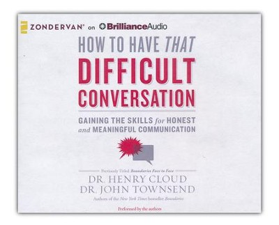 How to Have That Difficult Conversation: Gaining the Skills for Honest and Meaningful Communication - unabridged audio book on CD  -     By: Dr. Henry Cloud, Dr. John Townsend