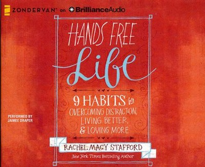 Hands Free Life: Nine Habits for Overcoming Distraction, Living Better, and Loving More - unabridged audio book on CD  -     By: Rachel Macy Stafford
