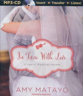 In Tune with Love: An April Wedding Story - unabridged audio book on MP3-CD  -     By: Amy Matayo
