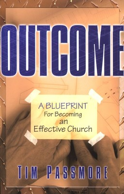 Outcome: A Blueprint for Becoming an Effective Church  -     By: Tim Passmore