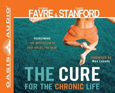 The Cure for the Chronic Life: Overcoming the Hopelessness That Holds You Back Unabridged Audio CD  -     By: Deanna Favre, Shane Stanford