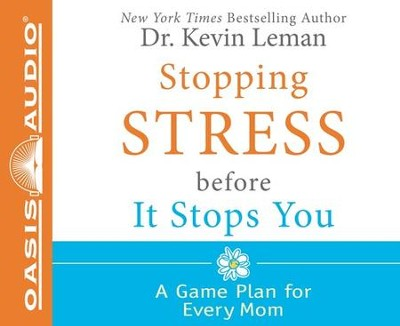 Stopping Stress Before It Stops You: A Game Plan for Every Mom Unabridged Audio CD  -     Narrated By: Wayne Shepherd     By: Dr. Kevin Leman