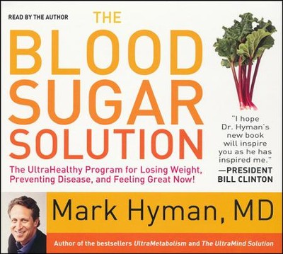 The Blood Sugar Solution: The UltraHealthy Program for Losing Weight, Preventing Disease, and Feeling Great Now!  -     By: Mark Hyman